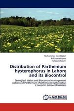 Distribution of Parthenium Hysterophorus in Lahore and Its Biocontrol - Muhammad Javed Iqbal