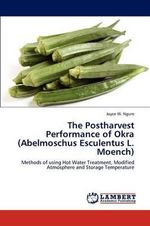 The Postharvest Performance of Okra (Abelmoschus Esculentus L. Moench) - Joyce W. Ngure