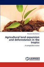 Agricultural Land Expansion and Deforestation in the Tropics - Benjamin Osei-Karikari