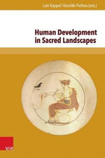 Human Development in Sacred Landscapes : Between Ritual Tradition, Creativity and Emotionality