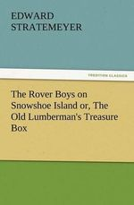 The Rover Boys on Snowshoe Island Or, the Old Lumberman's Treasure Box - Edward Stratemeyer