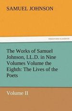 The Works of Samuel Johnson, LL.D. in Nine Volumes Volume the Eighth : The Lives of the Poets, Volume II - Samuel Johnson