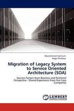 Migration of Legacy System to Service Oriented Architecture (Soa) - Maulahikmah Galinium