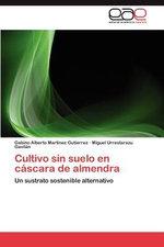 Cultivo Sin Suelo En Cascara de Almendra - Gabino Alberto Mart?nez Gutierrez