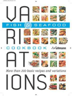 Fish & Seafood : Variations Cookbook - More than 200 basic recipes and variations