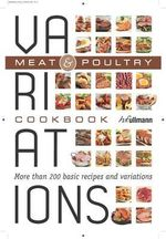 Meat & Poultry : Variations Cookbook - More than 200 basic recipes and variations