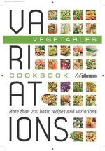 Vegetables : Variations Cookbook - More than 200 basic recipes and variations