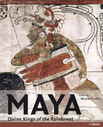 Maya : Divine Kings of the Rainforest - Nikolai Grube