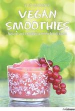Vegan Smoothies : Natural and Energizing Drinks for All Tastes - Eliq Maranik