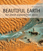 Beautiful Earth : Our Planet Explored from Above - Dirk H. Lorenzen