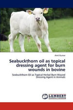 Seabuckthorn Oil as Topical Dressing Agent for Burn Wounds in Bovine - Amit Kumar