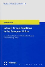 The Formation of Coalitions in the European Union : A Comparative Analysis of Initiatives to Influence European Energy Policy - Maren Kreutler