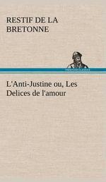 L'Anti-Justine Ou, Les Delices de L'Amour - Restif de La Bretonne