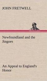 Newfoundland and the Jingoes an Appeal to England's Honor - John Fretwell