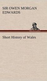 Short History of Wales - Owen Morgan Sir Edwards