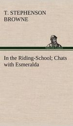 In the Riding-School; Chats with Esmeralda - Theo Stephenson Browne