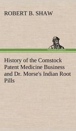 History of the Comstock Patent Medicine Business and Dr. Morse's Indian Root Pills - Robert B Shaw