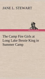 The Camp Fire Girls at Long Lake Bessie King in Summer Camp - Jane L Stewart