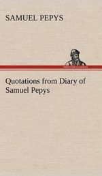 Quotations from Diary of Samuel Pepys - Samuel Pepys