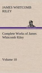 Complete Works of James Whitcomb Riley - Volume 10 - Deceased James Whitcomb Riley