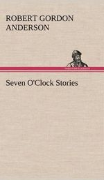 Seven O'Clock Stories - Robert Gordon Anderson