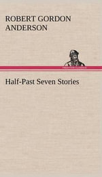 Half-Past Seven Stories - Robert Gordon Anderson
