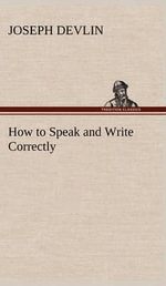 How to Speak and Write Correctly - Joseph Devlin
