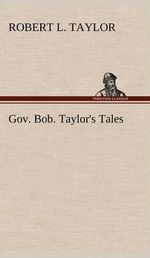 Gov. Bob. Taylor's Tales - Robert L Taylor