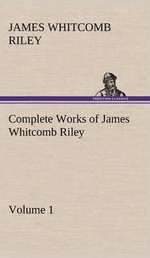 Complete Works of James Whitcomb Riley - Volume 1 - Deceased James Whitcomb Riley