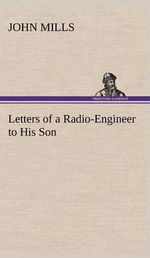 Letters of a Radio-Engineer to His Son - John Mills