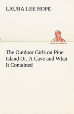 The Outdoor Girls on Pine Island Or, a Cave and What It Contained - Laura Lee Hope