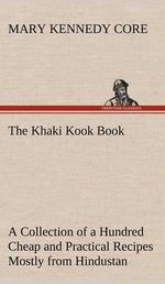 The Khaki Kook Book a Collection of a Hundred Cheap and Practical Recipes Mostly from Hindustan - Mary Kennedy Core