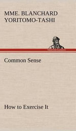 Common Sense, How to Exercise It - Mme Blanchard Yoritomo-Tashi