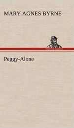 Peggy-Alone - Mary Agnes Byrne