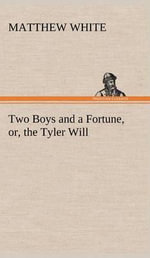 Two Boys and a Fortune, Or, the Tyler Will - Matthew White