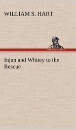 Injun and Whitey to the Rescue - William S Hart
