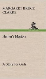 Hunter's Marjory a Story for Girls - Margaret Bruce Clarke