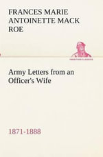 Army Letters from an Officer's Wife, 1871-1888 : Volume 4 : 1928-1929 - Frances Marie Antoinette Mack Roe