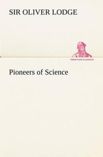 Pioneers of Science - Oliver Sir Lodge