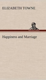 Happiness and Marriage : A Mindful Way to Loving Relationships - Elizabeth Towne