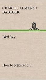 Bird Day How to Prepare for It - Charles Almanzo Babcock
