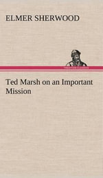 Ted Marsh on an Important Mission - Elmer Sherwood