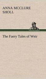 The Faery Tales of Weir - Anna McClure Sholl