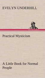 Practical Mysticism a Little Book for Normal People - Evelyn Underhill