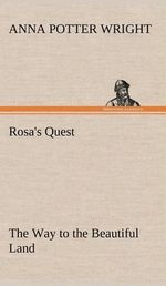 Rosa's Quest the Way to the Beautiful Land - Anna Potter Wright