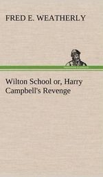 Wilton School Or, Harry Campbell's Revenge - Fred E Weatherly