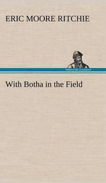 With Botha in the Field - Eric Moore Ritchie