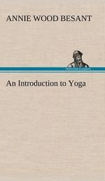An Introduction to Yoga : The Middle Path to Environment, Society and the Ec... - Annie Wood Besant