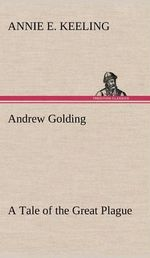 Andrew Golding a Tale of the Great Plague - Annie E Keeling