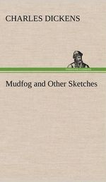 Mudfog and Other Sketches - Charles Dickens